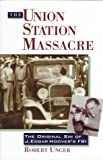 The Union Station Massacre: The Original Sin of J. Edgar Hoover's FBI