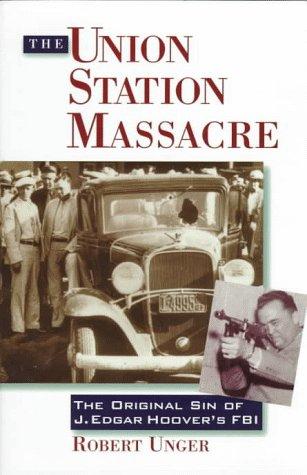 The Union Station Massacre: The Original Sin of J. Edgar Hoover's FBI (Hoover Fbi compare prices)