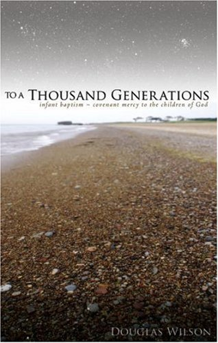 To a Thousand Generations: Infant Baptism ~ Covenant Mercy to the Children of God