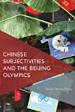 Chinese Subjectivities and the Beijing Olympics (Critical Perspectives on Theory, Culture and Politics)