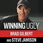 Winning Ugly: Mental Warfare in Tennis - Lessons from a Master | Brad Gilbert,Steve Jamison