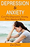 Depression & Anxiety: Cure For Depression, Anxiety, Panic Attacks & Worry (Anxiety Free, Overcome Shyness, Overcoming Anxiety, Anxiety Relief, Overcoming Fear, How To Stop Worrying, Living Happy)
