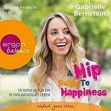 A Hip Guide to Happiness: 12 Impulse für ein schwungvolles Leben (       ungekürzt) von Gabrielle Bernstein Gesprochen von: Susanne Aernecke