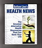 Bottom Line's Health News: The Greatest Alternative Health Discoveries That Can Save Your Life