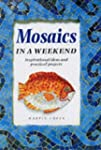 Mosaics in a Weekend (Crafts in a Wee...