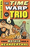 Your Mother Was a Neanderthal (Time Warp Trio (Puffin Paperback))