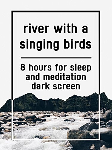 River with a singing birds, 8 hours for Sleep and Meditation, dark screen