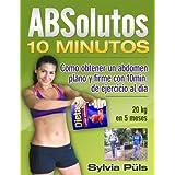 ABSolutos 10 Minutos - Como obtener un abdomen plano y firme con 10 min. de ejercicio al día