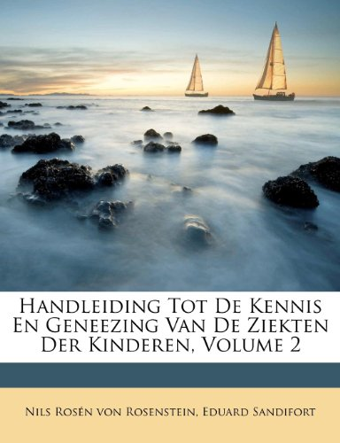 Handleiding Tot De Kennis En Geneezing Van De Ziekten Der Kinderen, Volume 2