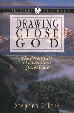 Drawing Close to God: The Essentials of a Dynamic Quiet Time: A Lifeguide Resource (Drawing Close To God compare prices)