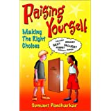 Raising Yourself : Making the Right Choices ~ Sumant S. Pendharkar
