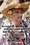 img - for Scrounging the Islands with the Legendary Don the Beachcomber: Host to Diplomat, Beachcomber, Prince and Pirate by Bitner, Arnold (2007) Paperback book / textbook / text book