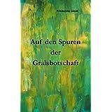 """Auf den Spuren der Gralsbotschaft: Gott verstehenvon """"Friederieke Jakob"""""""