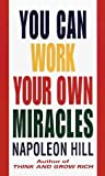 You Can Work Your Own Miracles: How to Condition Yourself for Success (0449130665) by Hill, Napoleon