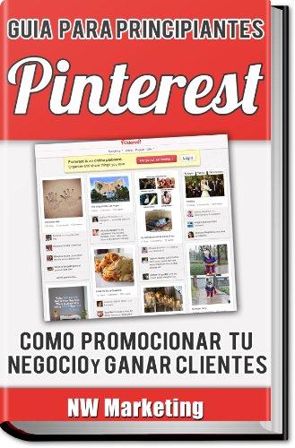Pinterest: Cómo promocionar tu Negocio y Ganar Clientes (Spanish Edition)