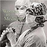 Women in Medicine: A Celebration of Their Work