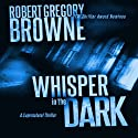 Whisper in the Dark: A Thriller (       UNABRIDGED) by Robert Gregory Browne Narrated by Scott Brick