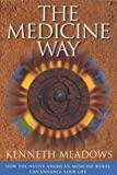 The Medicine Way: How to Live the Teachings of the Native American Medicine Wheel - A Shamanic Path to Self-mastery