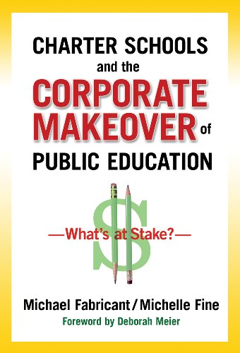 Charter Schools and the Corporate Makeover of Public...