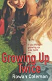 Growing Up Twice Rowan Coleman