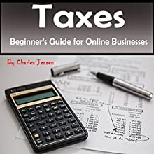 Taxes: Beginners Guide for Online Businesses | Livre audio Auteur(s) : Charles Jensen Narrateur(s) : Millian Quinteros