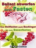 Ballast abwerfen durch Fasten - Vom Heilfasten nach Buchinger bis zum Basenfasten - Die bekanntesten Fastenkuren im Vergleich