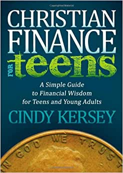 Christian Finance For Teens: A Simple Guide To Financial Wisdom For Teens And Young Adults (Morgan James Faith)