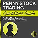 Penny Stock Trading: QuickStart Guide: The Simplified Beginner's Guide to Penny Stock Trading Audiobook by  ClydeBank Finance Narrated by Peter Bierma