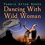 Dancing with Wild Woman: Janet Lomayestewa, Tracker, Book 1 | Parris Afton Bonds