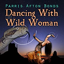 Dancing with Wild Woman: Janet Lomayestewa, Tracker, Book 1 (       UNABRIDGED) by Parris Afton Bonds Narrated by Erin L. Jones