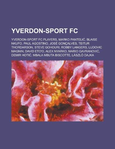 Yverdon-Sport FC: Paul Agostino, Blaise Nkufo, Teitur Thordarson, Jose Goncalves, Marko Panteli, Robby Langers, Ludovic Magnin, Alex Nya