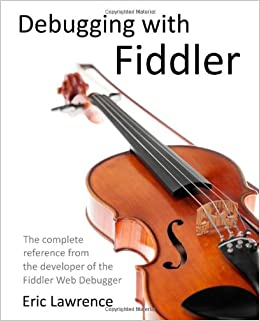 Debugging with Fiddler: The complete reference from the creator of the