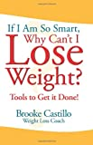 51HEflyQg1L. SL160 If Im So Smart, Why Cant I Lose Weight?: Tools to Get it Done