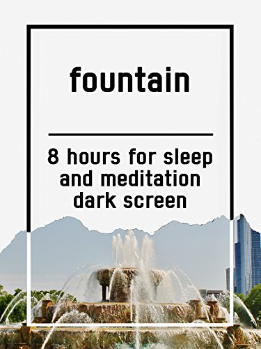 Fountain, 8 hours for Sleep and Meditation, dark screen
