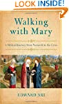 Walking with Mary: A Biblical Journey...