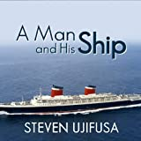 img - for A Man and His Ship: America's Greatest Naval Architect and His Quest to Build the S.S. United States book / textbook / text book