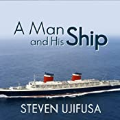 A Man and His Ship: America's Greatest Naval Architect and His Quest to Build the S.S. United States | [Steven Ujifusa]