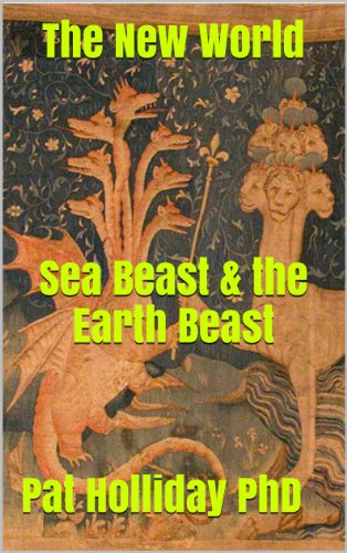 Pat Holliday PhD - The New World Sea Beast: Sea Beast & the Earth Beast