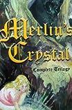 Merlin's Crystal - Complete Trilogy