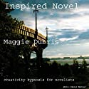 Inspired Novel: Creativity Hypnosis for Novelists (       UNABRIDGED) by Maggie Dubris