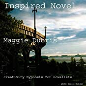 Inspired Novel: Creativity Hypnosis for Novelists | [Maggie Dubris]