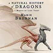 A Natural History of Dragons: A Memoir by Lady Trent | Marie Brennan