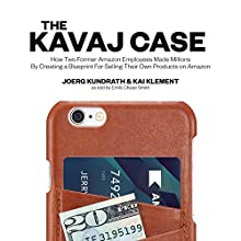 The KAVAJ Case: How Two Former Amazon Employees Made Millions by Creating a Blueprint for Selling Their Own Products on Amazon (       UNABRIDGED) by Joerg Kundrath, Kai Klement Narrated by Stu Gray