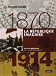 La R�publique imagin�e 1870-1914