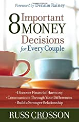 8 Important Money Decisions for Every Couple: *Discover Financial Harmony *Communicate Through Your Differences *Build a Stronger Relationship