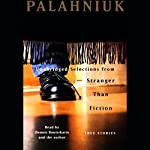 Stranger Than Fiction: True Stories (Unabridged Selections) | Chuck Palahniuk