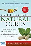 img - for Over the Counter Natural Cures, Expanded Edition: Take Charge of Your Health in 30 Days with 10 Lifesaving Supplements for under 10 by Ellison, Shane (2014) Paperback book / textbook / text book