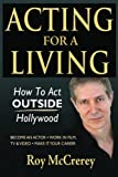 img - for Acting for a Living: How to Act Outside Hollywood - Become an Actor; Work in Film, TV & Video; Make it Your Career book / textbook / text book