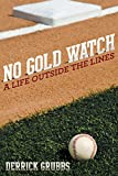 No Gold Watch: A Life Outside the Lines