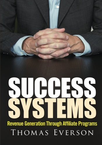 Success Systems: Revenue Generation Through Affiliate Programs